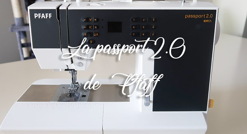 La pfaff passport 2.0 : comment s'en servir ?